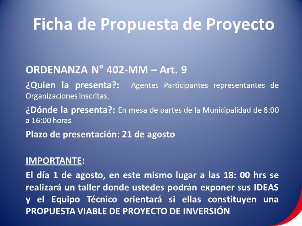Ficha de Propuesta de Proyecto ORDENANZA N° 402-MM – Art. 9 ¿Quien la presenta?: Agentes Participantes representantes de Organizaciones inscritas. ¿Dó