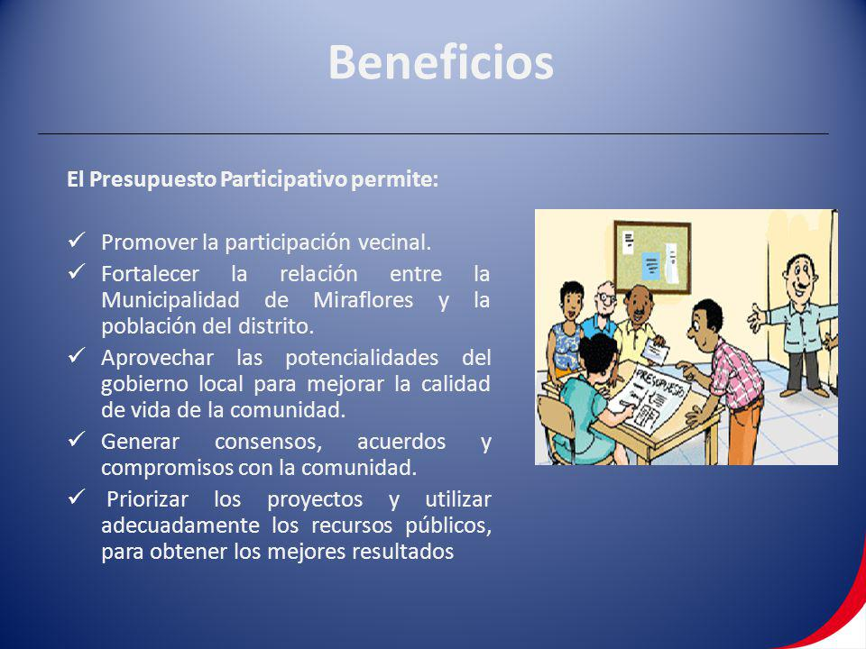 Beneficios El Presupuesto Participativo permite: Promover la participación vecinal. Fortalecer la relación entre la Municipalidad de Miraflores y la p