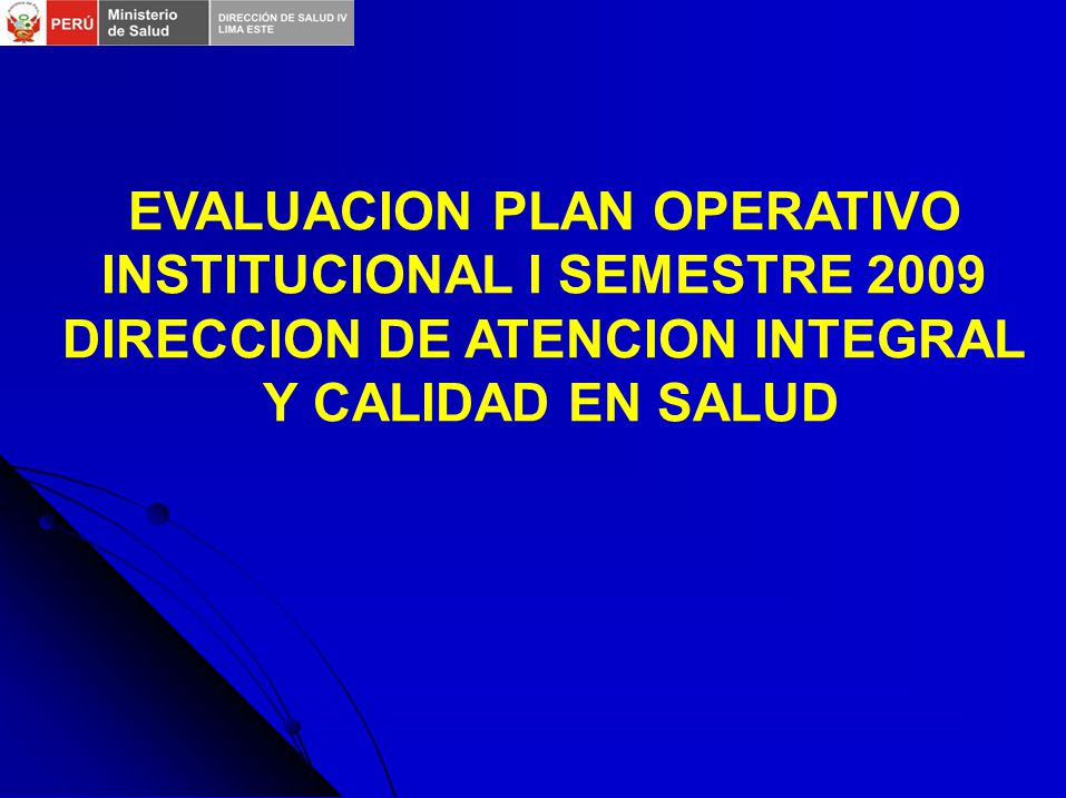 EVALUACION PLAN OPERATIVO INSTITUCIONAL I SEMESTRE 2009 DIRECCION DE ATENCION INTEGRAL Y CALIDAD EN SALUD