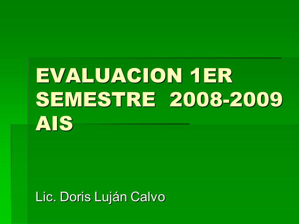 EVALUACION 1ER SEMESTRE 2008-2009 AIS Lic. Doris Luján Calvo