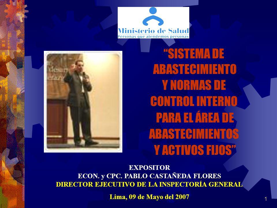 1 EXPOSITOR ECON. y CPC. PABLO CASTAÑEDA FLORES DIRECTOR EJECUTIVO DE LA INSPECTORÍA GENERAL Lima, 09 de Mayo del 2007 SISTEMA DE ABASTECIMIENTO Y NOR