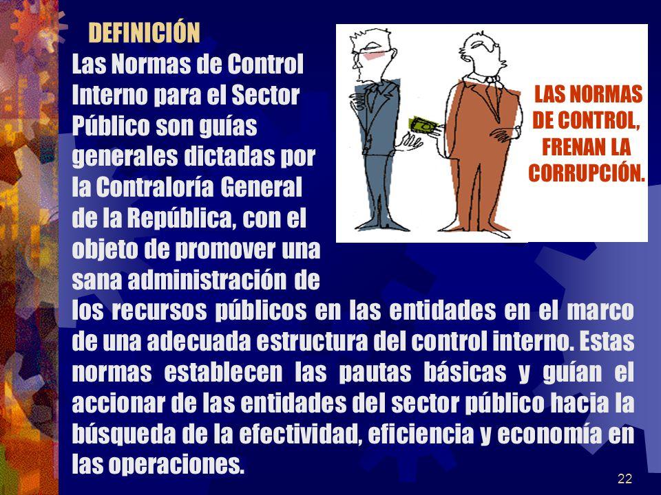 22 Las Normas de Control Interno para el Sector Público son guías generales dictadas por la Contraloría General de la República, con el objeto de promover una sana administración de los recursos públicos en las entidades en el marco de una adecuada estructura del control interno.