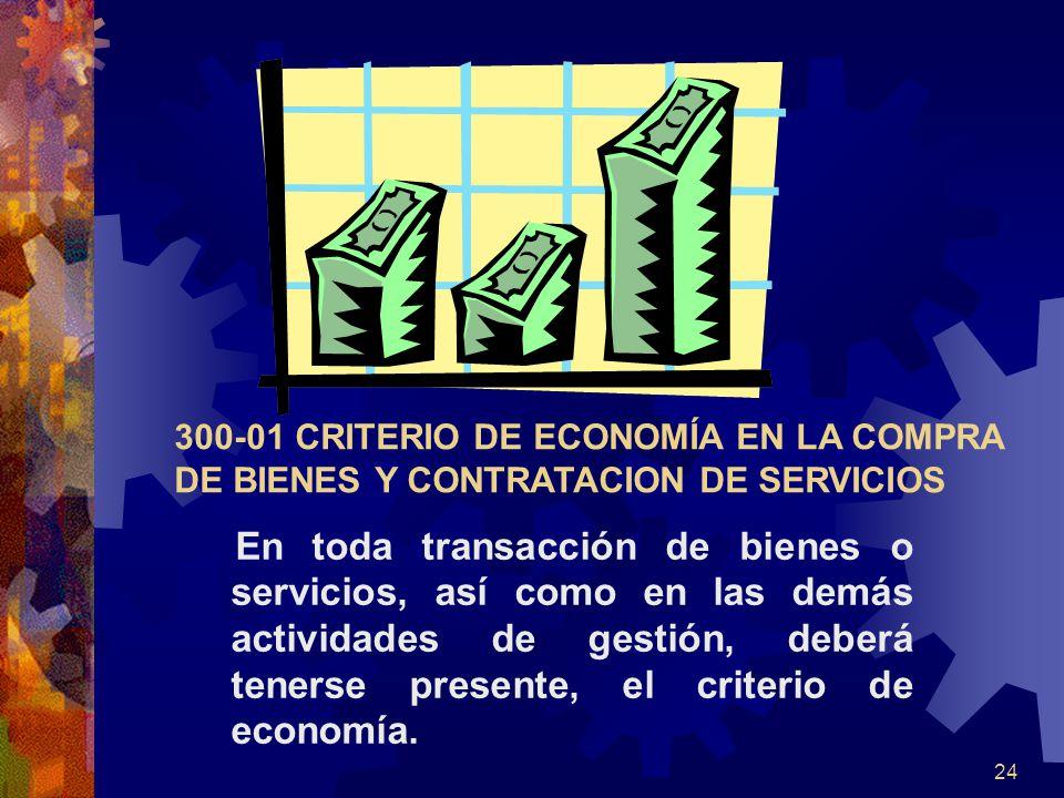 24 300-01 CRITERIO DE ECONOMÍA EN LA COMPRA DE BIENES Y CONTRATACION DE SERVICIOS En toda transacción de bienes o servicios, así como en las demás actividades de gestión, deberá tenerse presente, el criterio de economía.