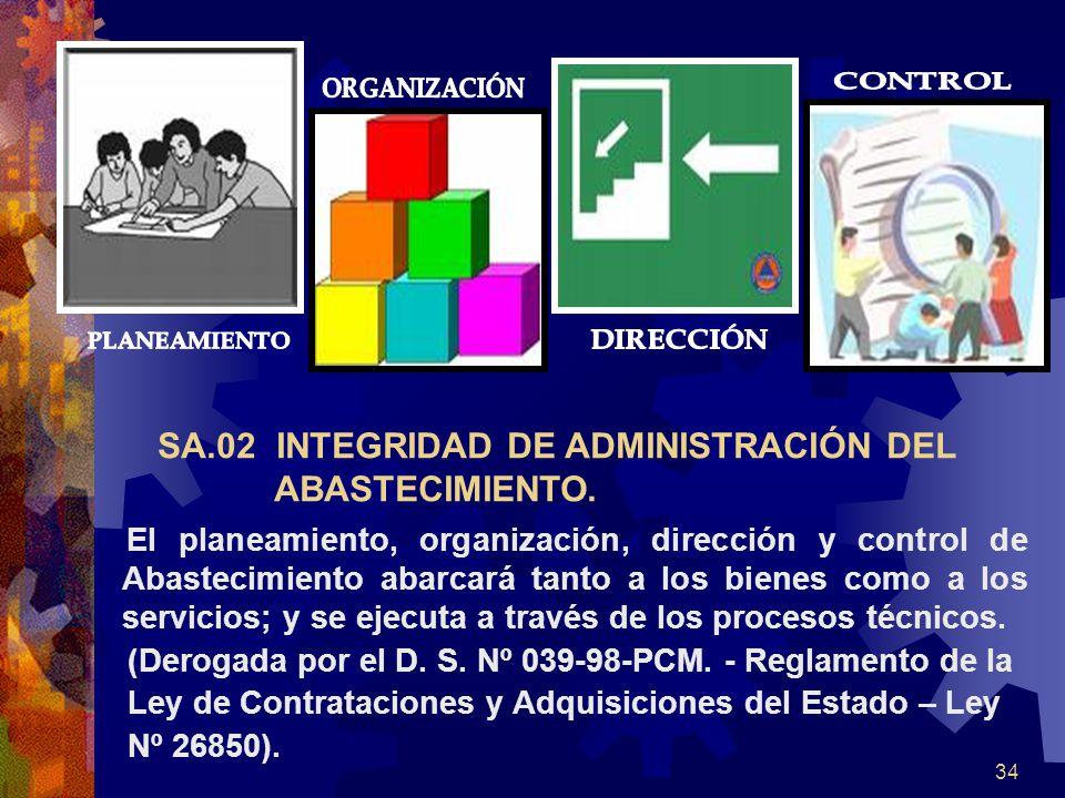 34 SA.02 INTEGRIDAD DE ADMINISTRACIÓN DEL ABASTECIMIENTO. El planeamiento, organización, dirección y control de Abastecimiento abarcará tanto a los bi