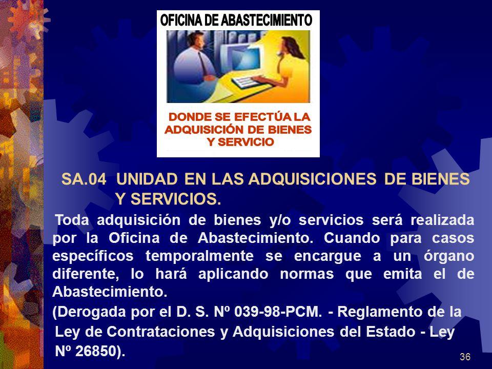 36 Toda adquisición de bienes y/o servicios será realizada por la Oficina de Abastecimiento. Cuando para casos específicos temporalmente se encargue a