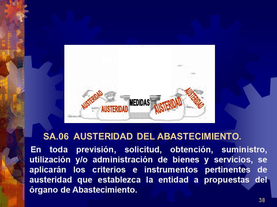 38 En toda previsión, solicitud, obtención, suministro, utilización y/o administración de bienes y servicios, se aplicarán los criterios e instrumentos pertinentes de austeridad que establezca la entidad a propuestas del órgano de Abastecimiento.