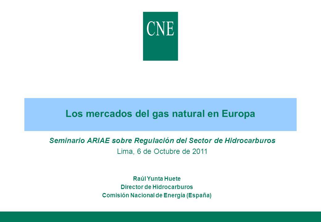Seminario ARIAE sobre Regulación del Sector de Hidrocarburos Lima, 6 de Octubre de 2011 Raúl Yunta Huete Director de Hidrocarburos Comisión Nacional d