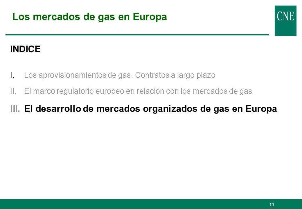 11 Los mercados de gas en Europa INDICE I.Los aprovisionamientos de gas. Contratos a largo plazo II.El marco regulatorio europeo en relación con los m