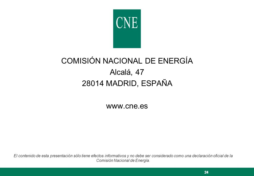 24 COMISIÓN NACIONAL DE ENERGÍA Alcalá, 47 28014 MADRID, ESPAÑA www.cne.es El contenido de esta presentación sólo tiene efectos informativos y no debe