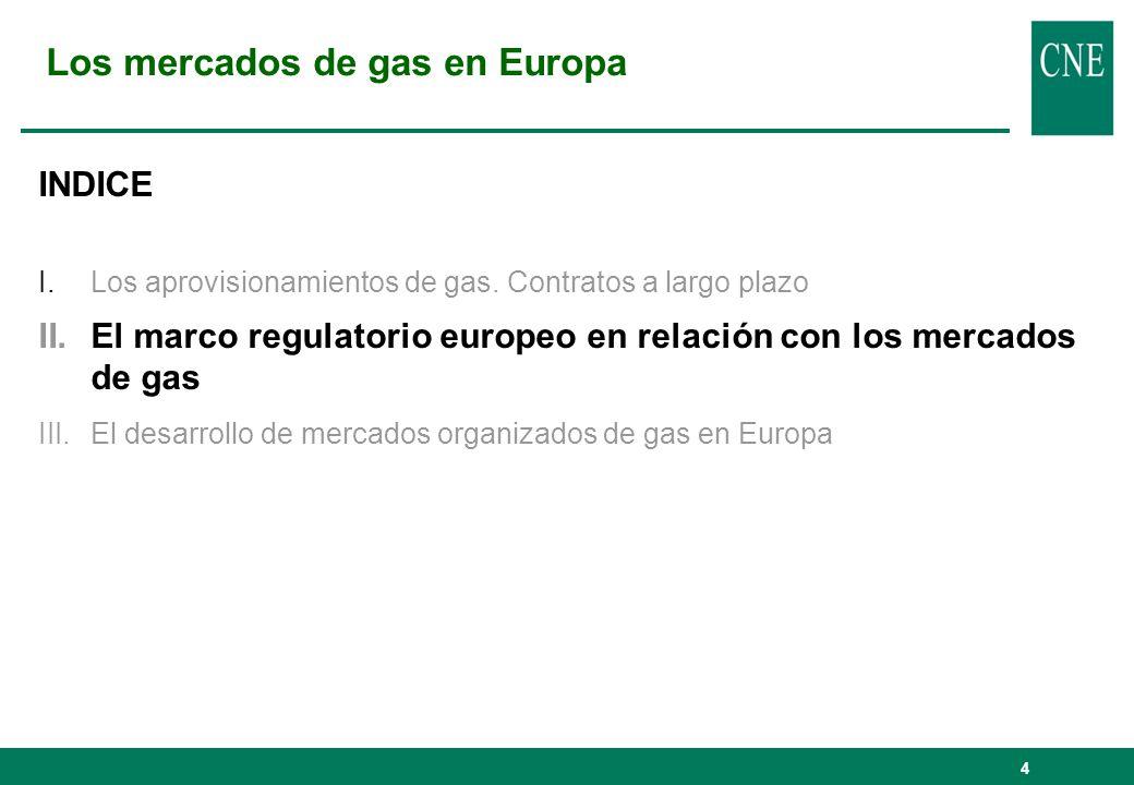 4 Los mercados de gas en Europa INDICE I.Los aprovisionamientos de gas. Contratos a largo plazo II.El marco regulatorio europeo en relación con los me