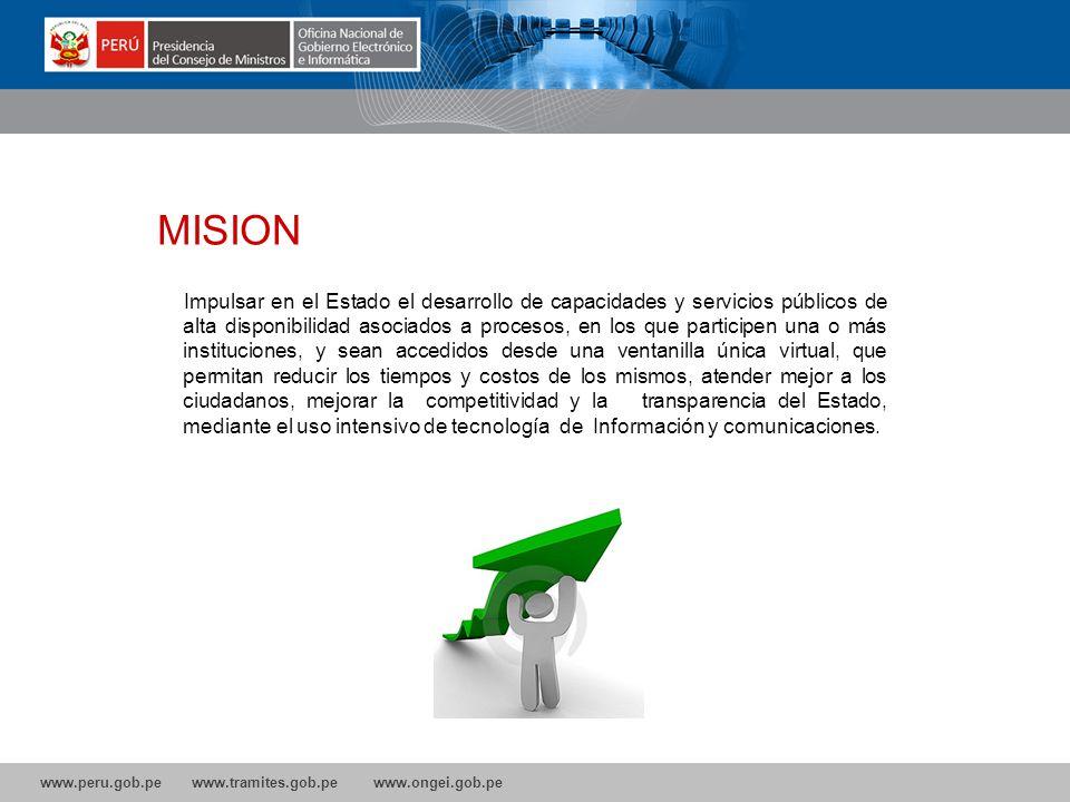 www.peru.gob.pe www.tramites.gob.pe www.ongei.gob.pe La VISION ? Ser una institución que lidere la transformación de las relaciones del Estado Peruano