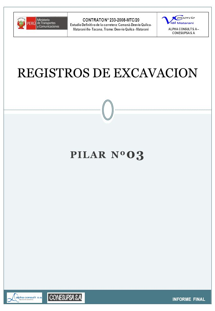 CONTRATO N° 233-2008-MTC/20 Estudio Definitivo de la carretera: Camaná-Desvío Quilca- Matarani-Ilo- Tacana, Tramo: Desvío Quilca - Matarani INFORME FINAL REGISTROS DE EXCAVACION ALPHA CONSULT S.A – CONESUPSA S.A PILAR Nº 03
