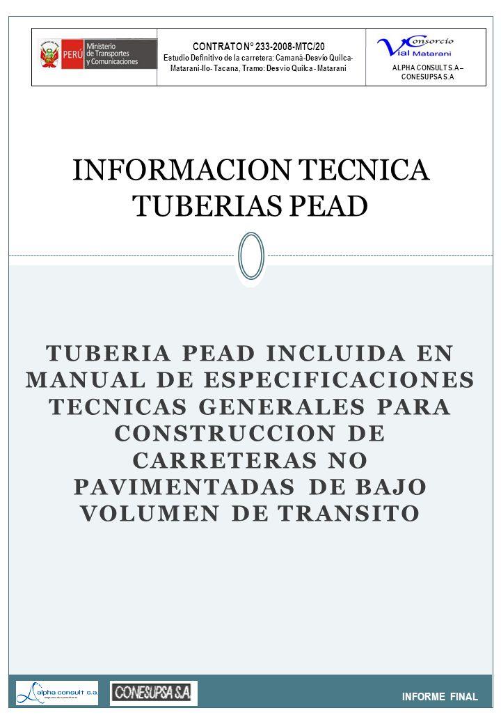 CONTRATO N° 233-2008-MTC/20 Estudio Definitivo de la carretera: Camaná-Desvío Quilca- Matarani-Ilo- Tacana, Tramo: Desvío Quilca - Matarani INFORME FINAL INFORMACION TECNICA TUBERIAS PEAD ALPHA CONSULT S.A – CONESUPSA S.A TUBERIA PEAD INCLUIDA EN MANUAL DE ESPECIFICACIONES TECNICAS GENERALES PARA CONSTRUCCION DE CARRETERAS NO PAVIMENTADAS DE BAJO VOLUMEN DE TRANSITO
