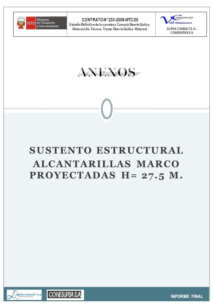CONTRATO N° 233-2008-MTC/20 Estudio Definitivo de la carretera: Camaná-Desvío Quilca- Matarani-Ilo- Tacana, Tramo: Desvío Quilca - Matarani INFORME FINAL ALPHA CONSULT S.A – CONESUPSA S.A SUSTENTO ESTRUCTURAL ALCANTARILLAS MARCO PROYECTADAS H= 27.5 M.