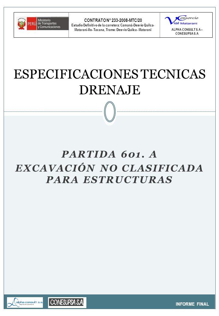CONTRATO N° 233-2008-MTC/20 Estudio Definitivo de la carretera: Camaná-Desvío Quilca- Matarani-Ilo- Tacana, Tramo: Desvío Quilca - Matarani INFORME FINAL ESPECIFICACIONES TECNICAS DRENAJE ALPHA CONSULT S.A – CONESUPSA S.A PARTIDA 601.