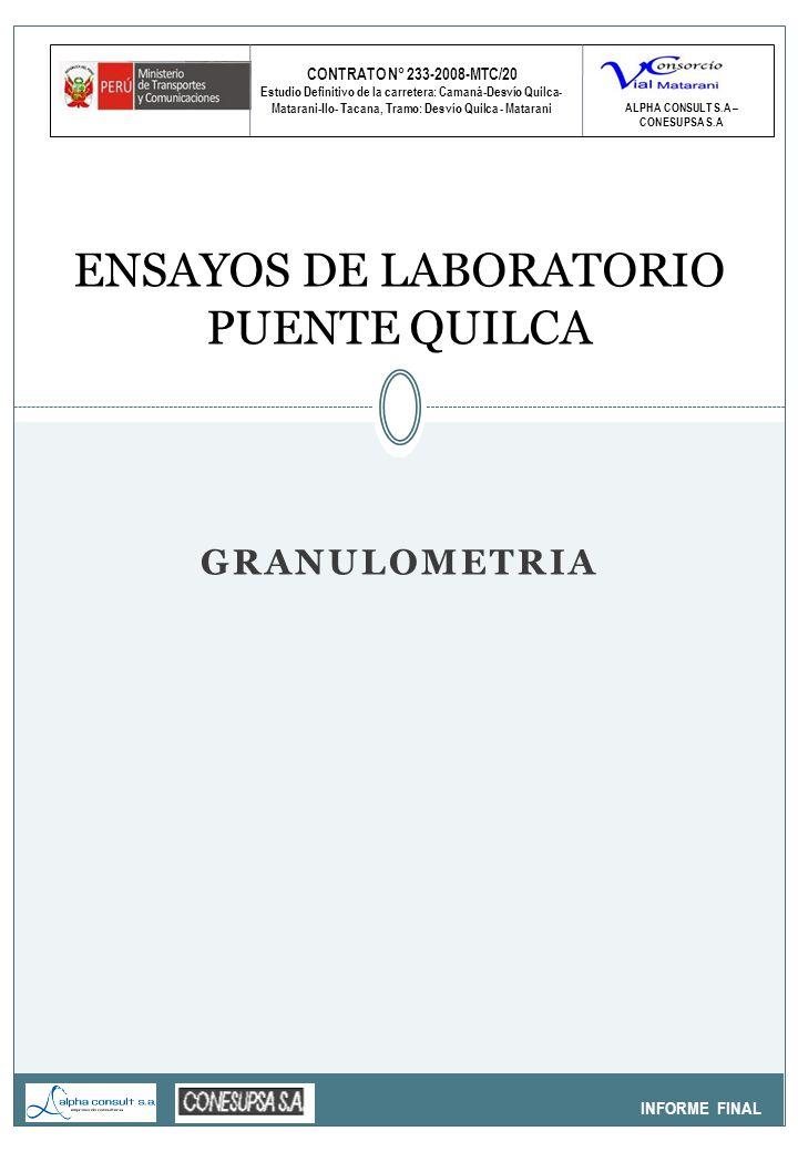 CONTRATO N° 233-2008-MTC/20 Estudio Definitivo de la carretera: Camaná-Desvío Quilca- Matarani-Ilo- Tacana, Tramo: Desvío Quilca - Matarani INFORME FINAL ENSAYOS DE LABORATORIO PUENTE QUILCA ALPHA CONSULT S.A – CONESUPSA S.A GRANULOMETRIA