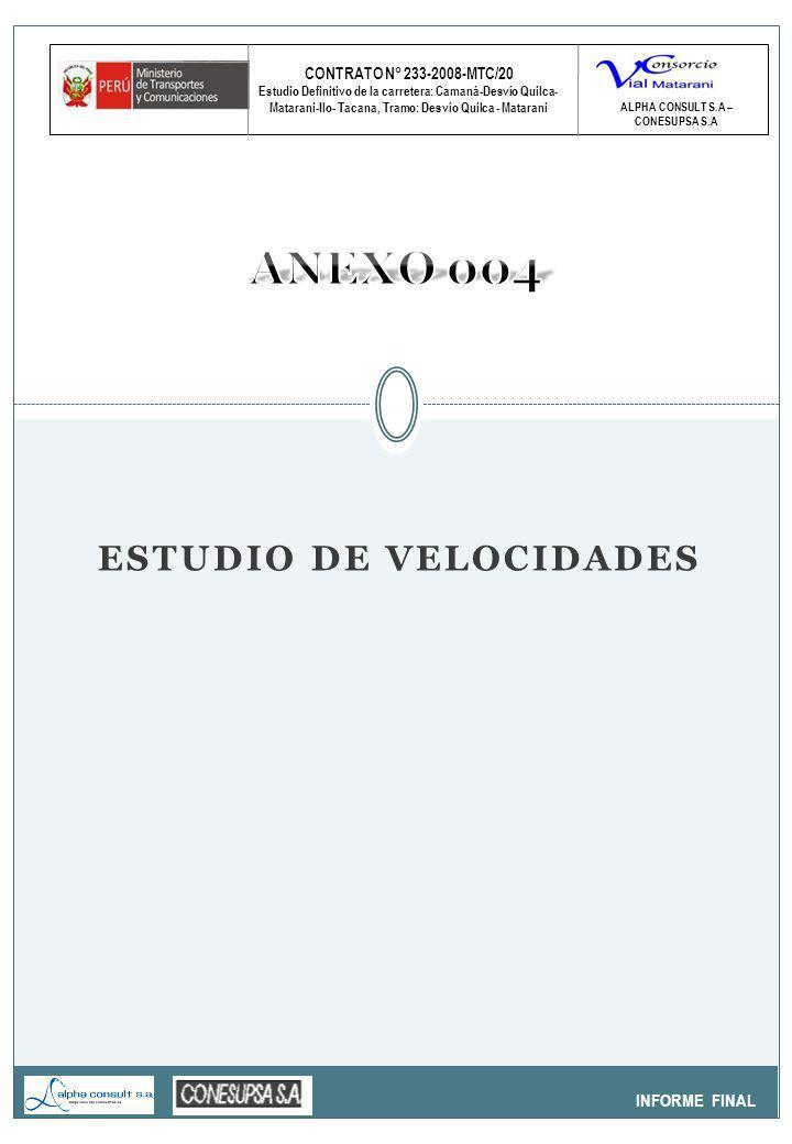 CONTRATO N° 233-2008-MTC/20 Estudio Definitivo de la carretera: Camaná-Desvío Quilca- Matarani-Ilo- Tacana, Tramo: Desvío Quilca - Matarani INFORME FINAL ALPHA CONSULT S.A – CONESUPSA S.A ESTUDIO DE VELOCIDADES