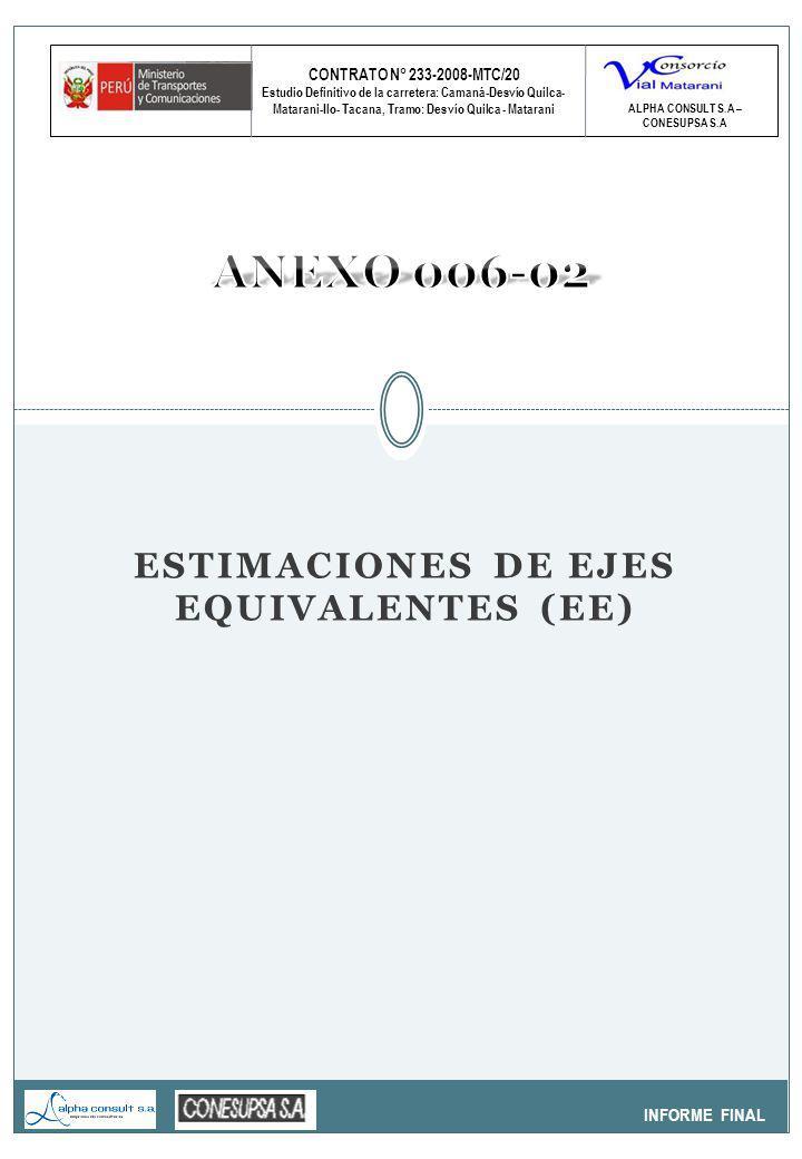 CONTRATO N° 233-2008-MTC/20 Estudio Definitivo de la carretera: Camaná-Desvío Quilca- Matarani-Ilo- Tacana, Tramo: Desvío Quilca - Matarani INFORME FINAL ALPHA CONSULT S.A – CONESUPSA S.A ESTIMACIONES DE EJES EQUIVALENTES (EE)
