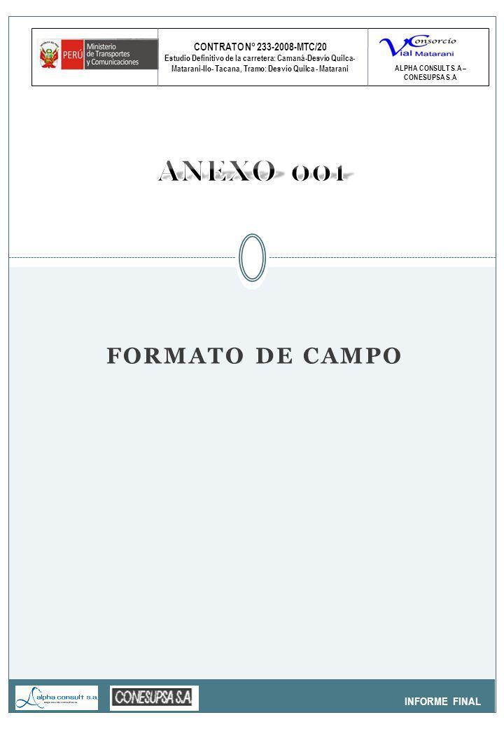 CONTRATO N° 233-2008-MTC/20 Estudio Definitivo de la carretera: Camaná-Desvío Quilca- Matarani-Ilo- Tacana, Tramo: Desvío Quilca - Matarani INFORME FINAL ALPHA CONSULT S.A – CONESUPSA S.A FORMATO DE CAMPO