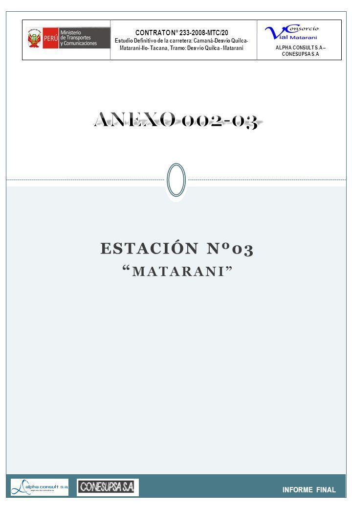 CONTRATO N° 233-2008-MTC/20 Estudio Definitivo de la carretera: Camaná-Desvío Quilca- Matarani-Ilo- Tacana, Tramo: Desvío Quilca - Matarani INFORME FINAL ALPHA CONSULT S.A – CONESUPSA S.A ESTACIÓN Nº03 MATARANI