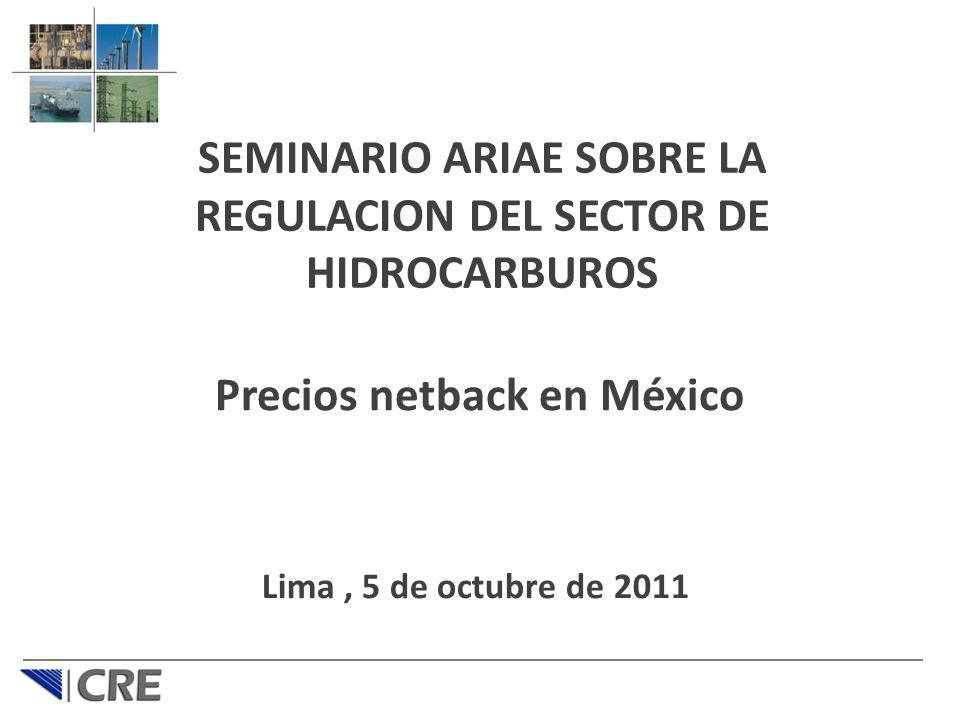 Precios netback en México SEMINARIO ARIAE SOBRE LA REGULACION DEL SECTOR DE HIDROCARBUROS Lima, 5 de octubre de 2011