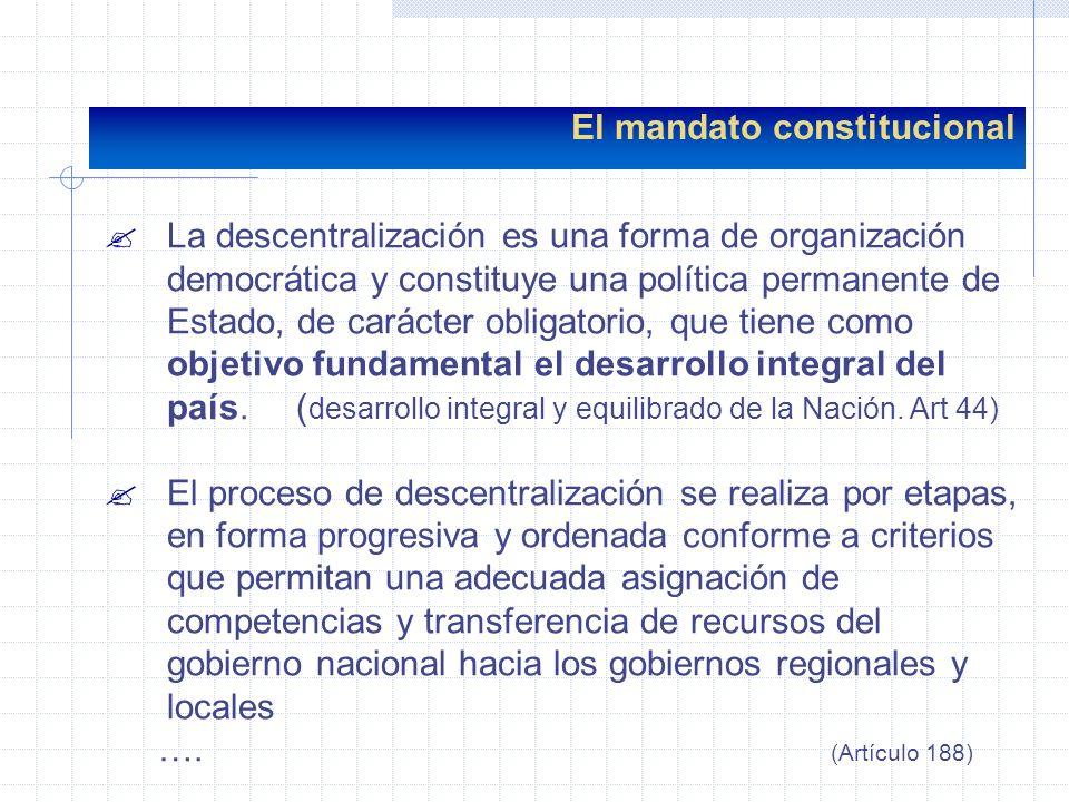 El mandato constitucional ?La descentralización es una forma de organización democrática y constituye una política permanente de Estado, de carácter o