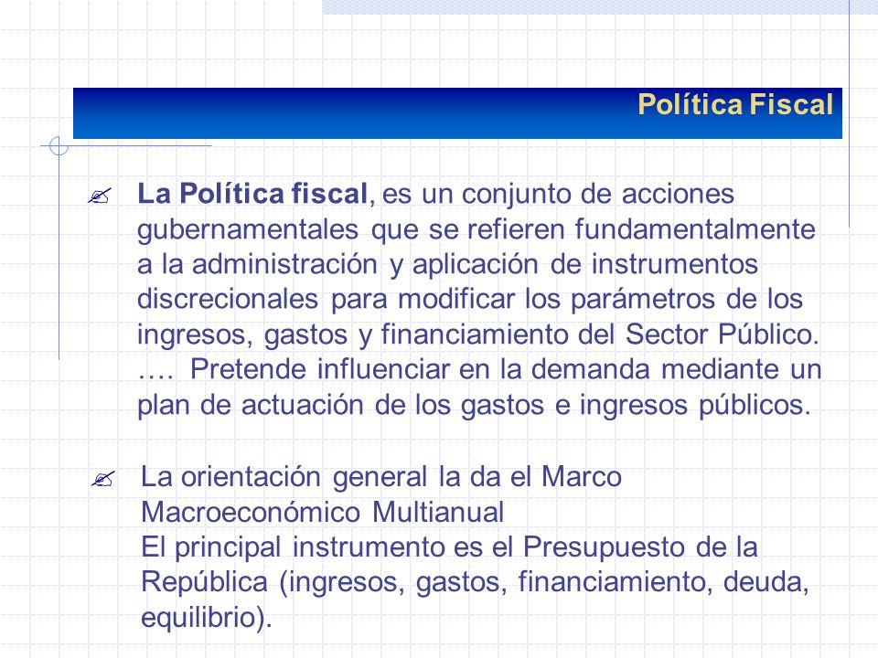 Política Fiscal ?La Política fiscal, es un conjunto de acciones gubernamentales que se refieren fundamentalmente a la administración y aplicación de i