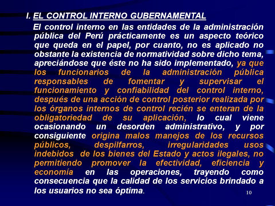 10 I. EL CONTROL INTERNO GUBERNAMENTAL El control interno en las entidades de la administración pública del Perú prácticamente es un aspecto teórico q