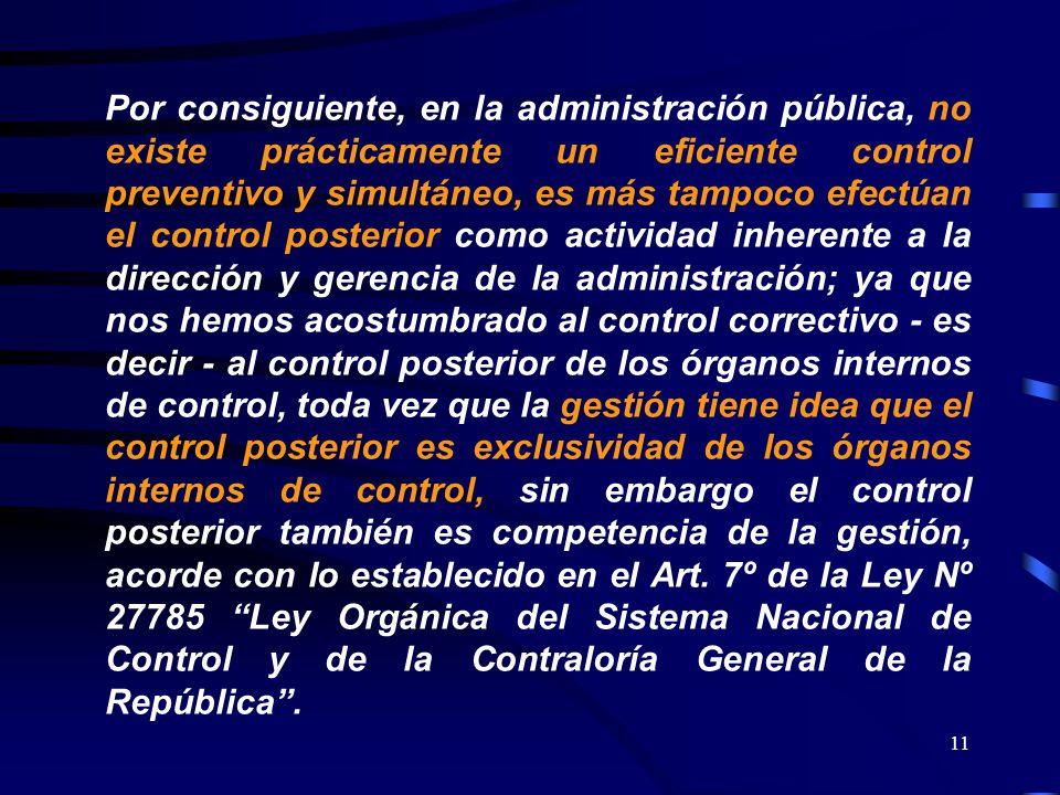 11 Por consiguiente, en la administración pública, no existe prácticamente un eficiente control preventivo y simultáneo, es más tampoco efectúan el co