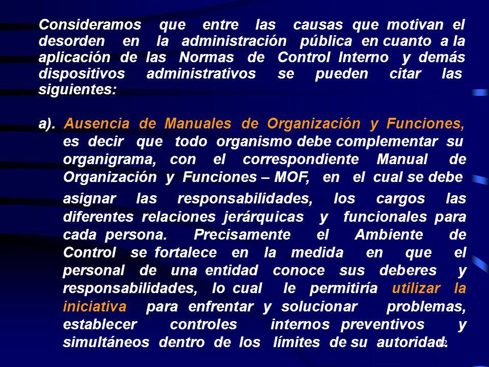 12 Consideramos que entre las causas que motivan el desorden en la administración pública en cuanto a la aplicación de las Normas de Control Interno y