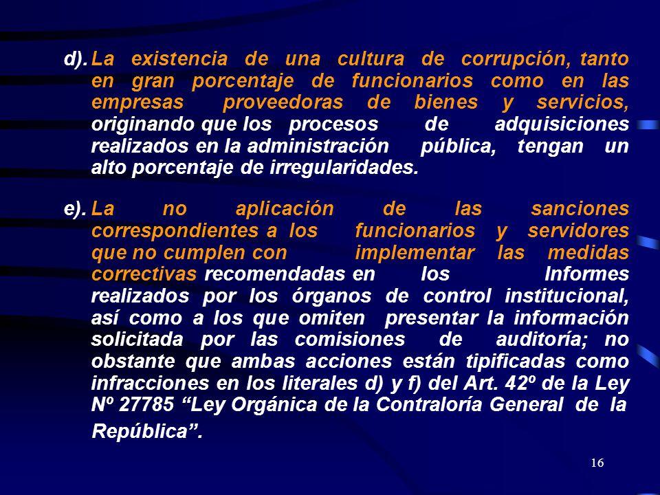 16 d).La existencia de una cultura de corrupción, tanto en gran porcentaje de funcionarios como en las empresas proveedoras de bienes y servicios, ori