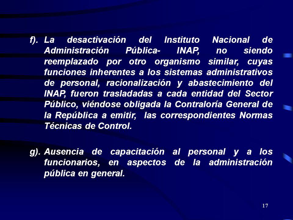 17 f).La desactivación del Instituto Nacional de Administración Pública- INAP, no siendo reemplazado por otro organismo similar, cuyas funciones inher
