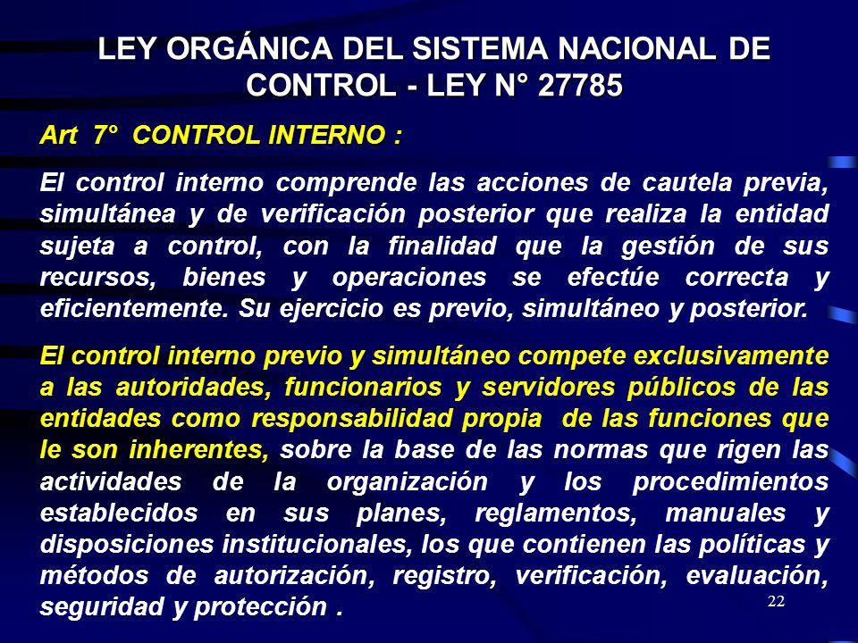 22 LEY ORGÁNICA DEL SISTEMA NACIONAL DE CONTROL - LEY N° 27785 Art 7° CONTROL INTERNO : El control interno comprende las acciones de cautela previa, s