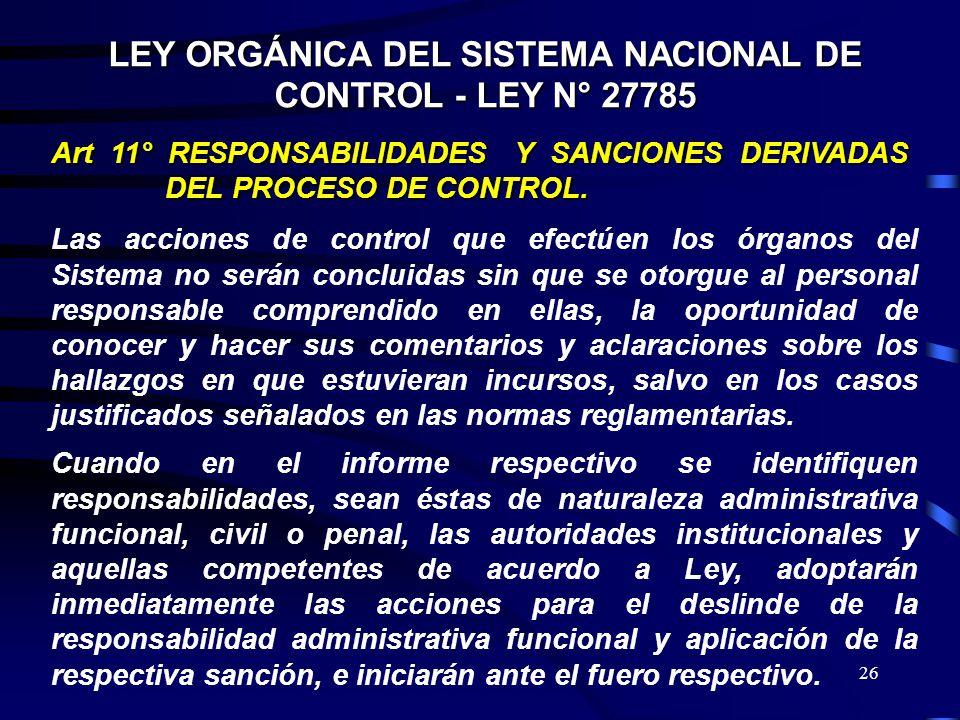 26 LEY ORGÁNICA DEL SISTEMA NACIONAL DE CONTROL - LEY N° 27785 Art 11° RESPONSABILIDADES Y SANCIONES DERIVADAS DEL PROCESO DE CONTROL. DEL PROCESO DE
