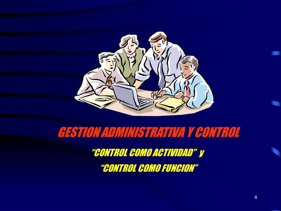 4 GESTION ADMINISTRATIVA Y CONTROL CONTROL COMO ACTIVIDAD y CONTROL COMO FUNCION