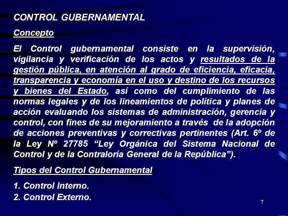 7 CONTROL GUBERNAMENTAL Concepto El Control gubernamental consiste en la supervisión, vigilancia y verificación de los actos y resultados de la gestió