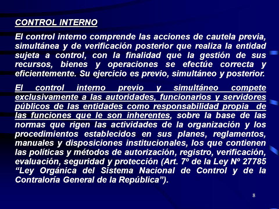 8 CONTROL INTERNO El control interno comprende las acciones de cautela previa, simultánea y de verificación posterior que realiza la entidad sujeta a