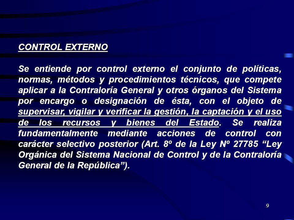 9 CONTROL EXTERNO Se entiende por control externo el conjunto de políticas, normas, métodos y procedimientos técnicos, que compete aplicar a la Contra