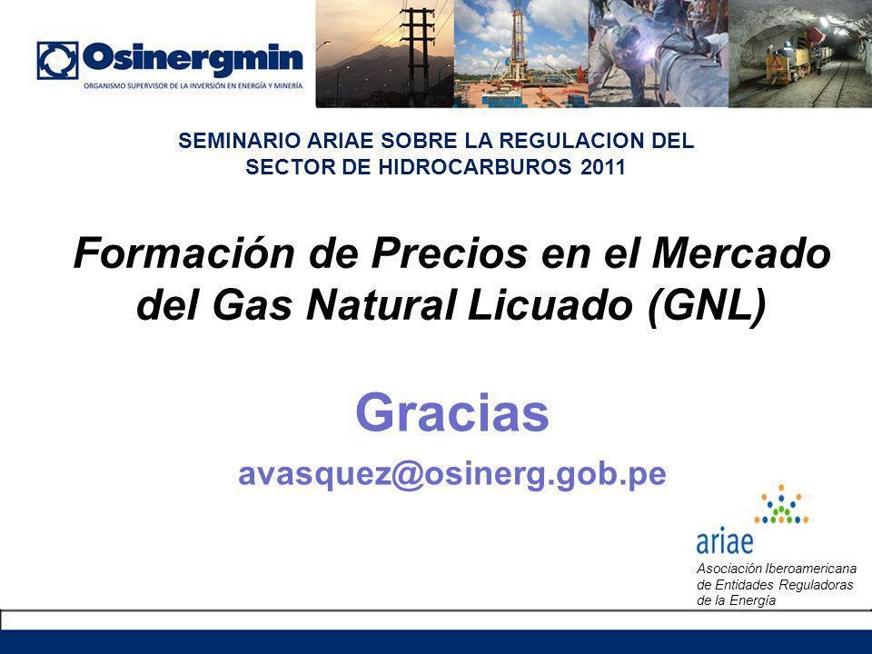 Gracias avasquez@osinerg.gob.pe Formación de Precios en el Mercado del Gas Natural Licuado (GNL) SEMINARIO ARIAE SOBRE LA REGULACION DEL SECTOR DE HID