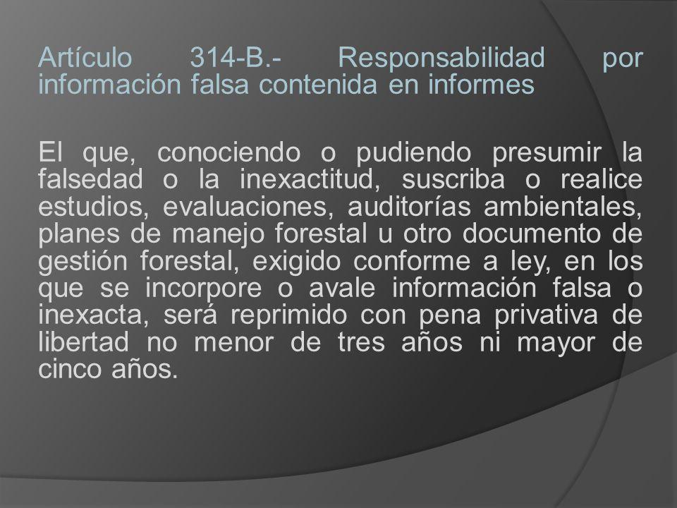 Artículo 314-B.- Responsabilidad por información falsa contenida en informes El que, conociendo o pudiendo presumir la falsedad o la inexactitud, susc