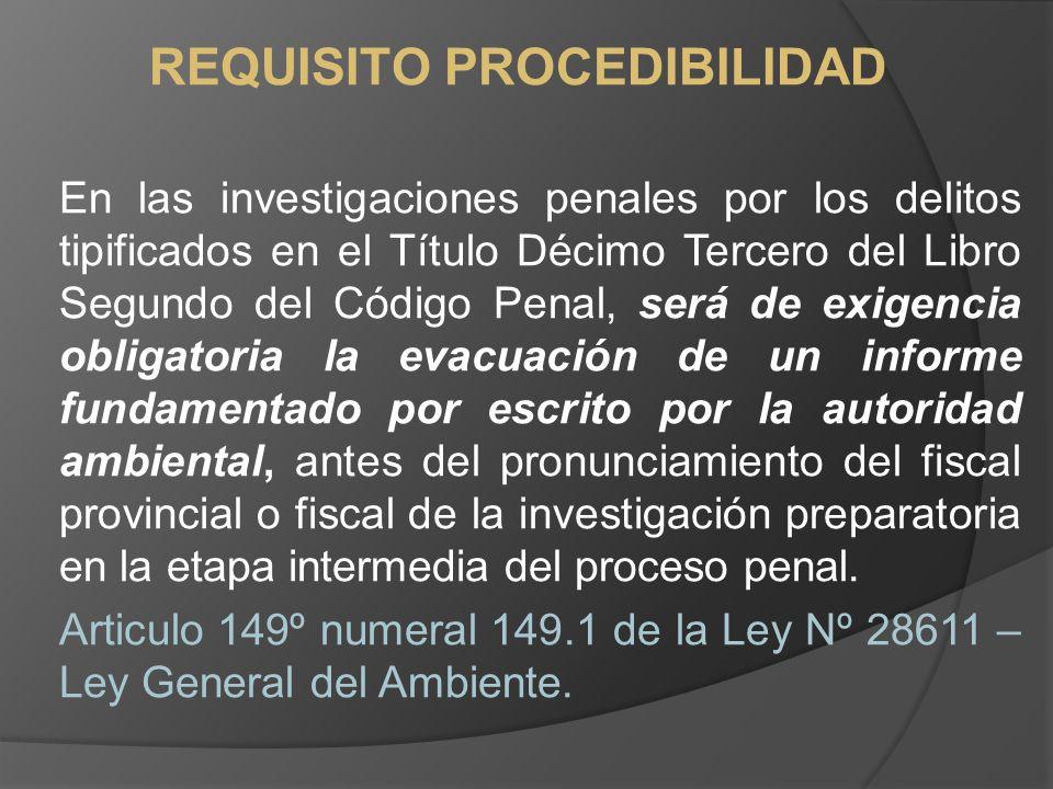 REQUISITO PROCEDIBILIDAD En las investigaciones penales por los delitos tipificados en el Título Décimo Tercero del Libro Segundo del Código Penal, se