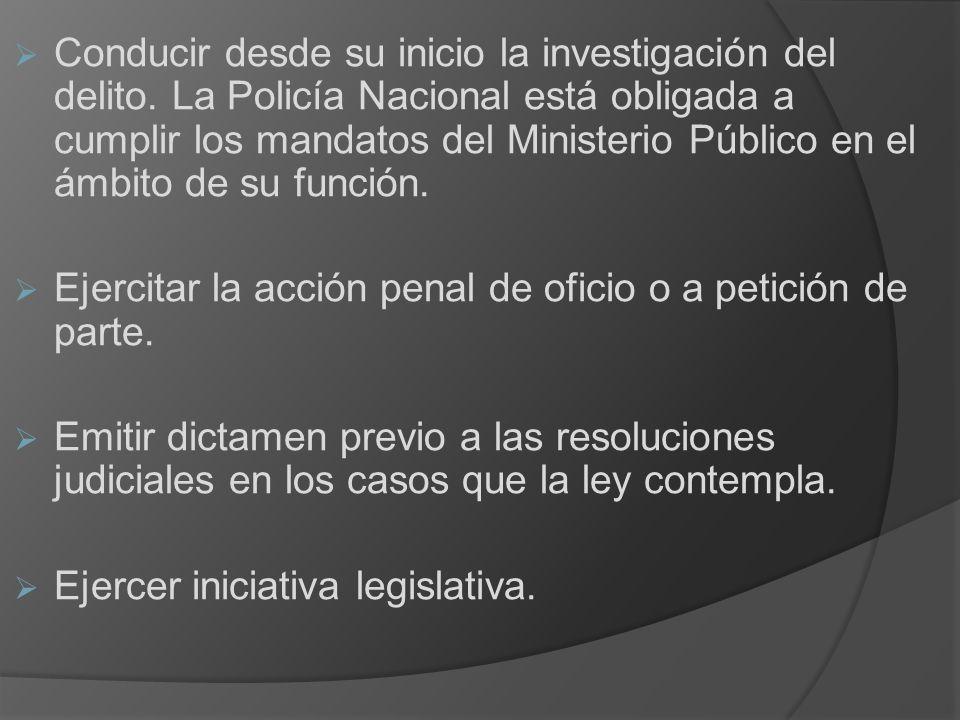 Conducir desde su inicio la investigación del delito. La Policía Nacional está obligada a cumplir los mandatos del Ministerio Público en el ámbito de