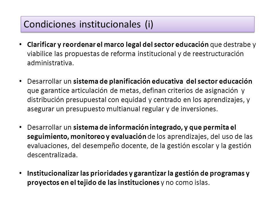 Clarificar y reordenar el marco legal del sector educación que destrabe y viabilice las propuestas de reforma institucional y de reestructuración administrativa.