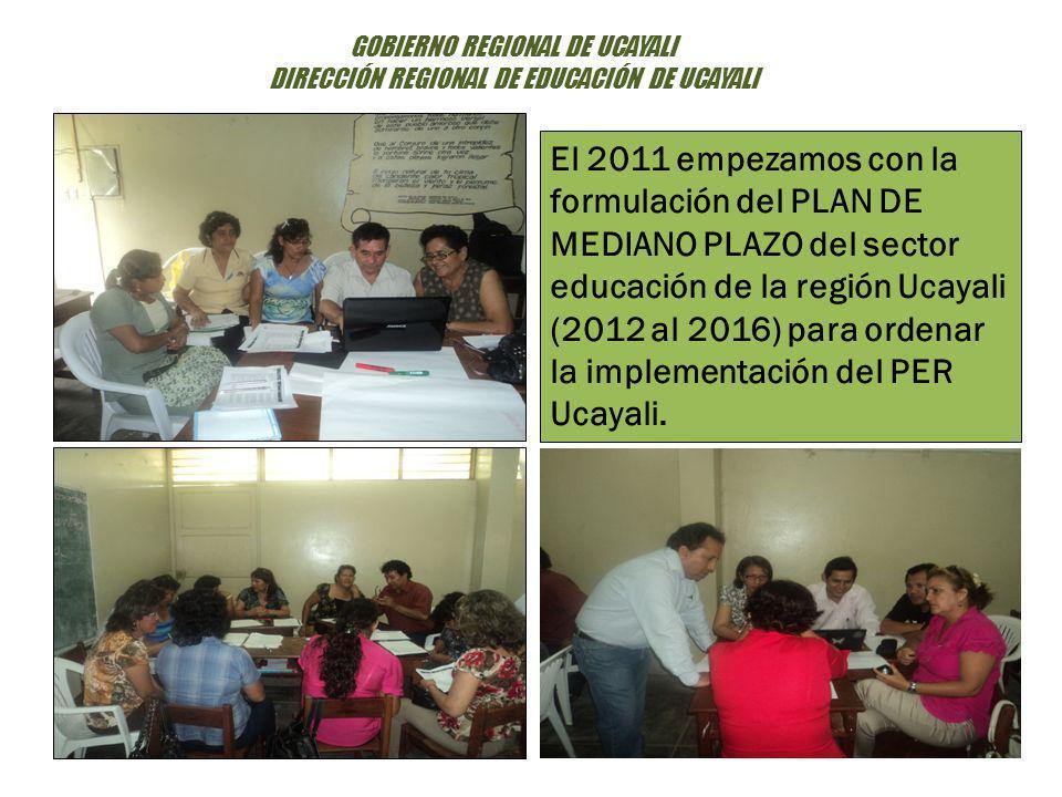 El 2011 empezamos con la formulación del PLAN DE MEDIANO PLAZO del sector educación de la región Ucayali (2012 al 2016) para ordenar la implementación