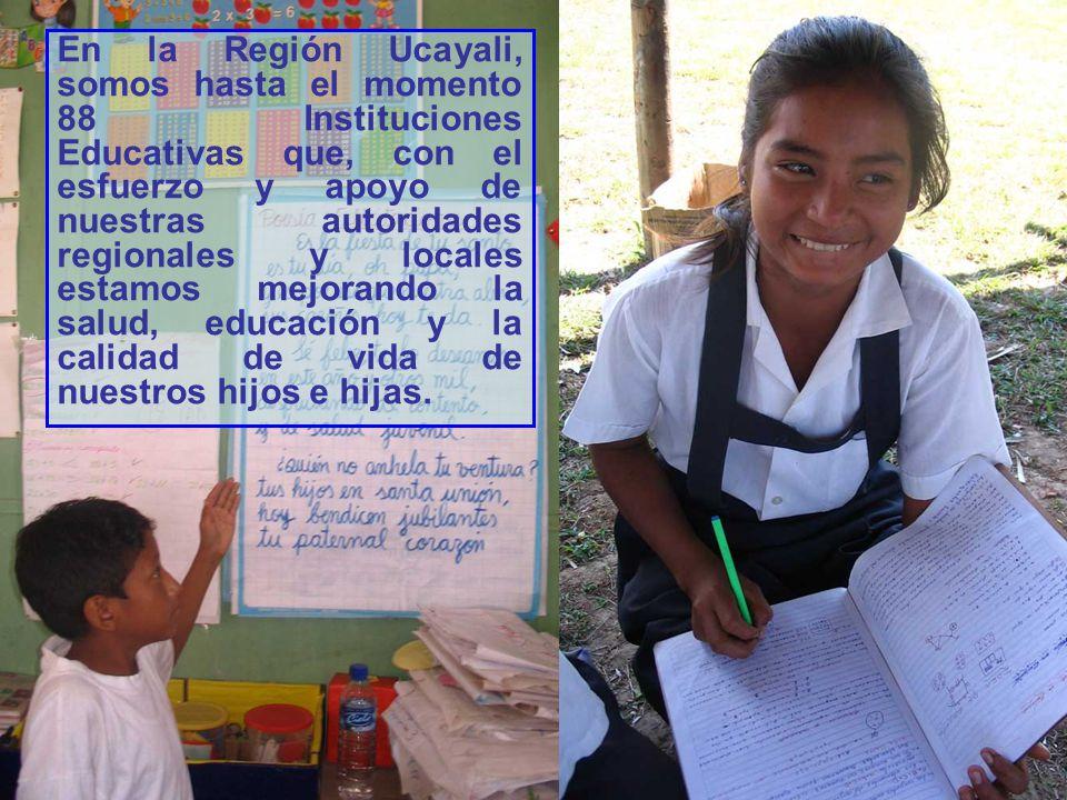 En la Región Ucayali, somos hasta el momento 88 Instituciones Educativas que, con el esfuerzo y apoyo de nuestras autoridades regionales y locales est