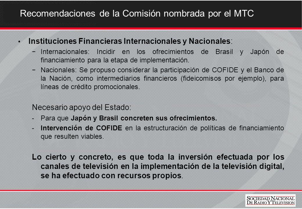 Recomendaciones de la Comisión nombrada por el MTC Instituciones Financieras Internacionales y Nacionales: Internacionales: Incidir en los ofrecimientos de Brasil y Japón de financiamiento para la etapa de implementación.