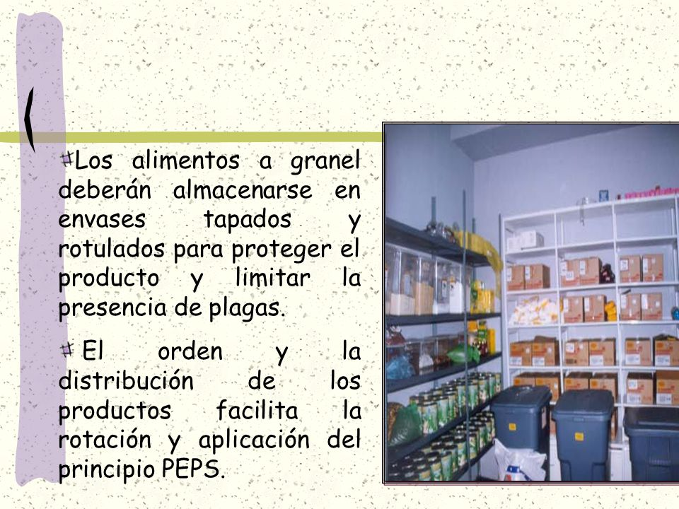 Los alimentos a granel deberán almacenarse en envases tapados y rotulados para proteger el producto y limitar la presencia de plagas.