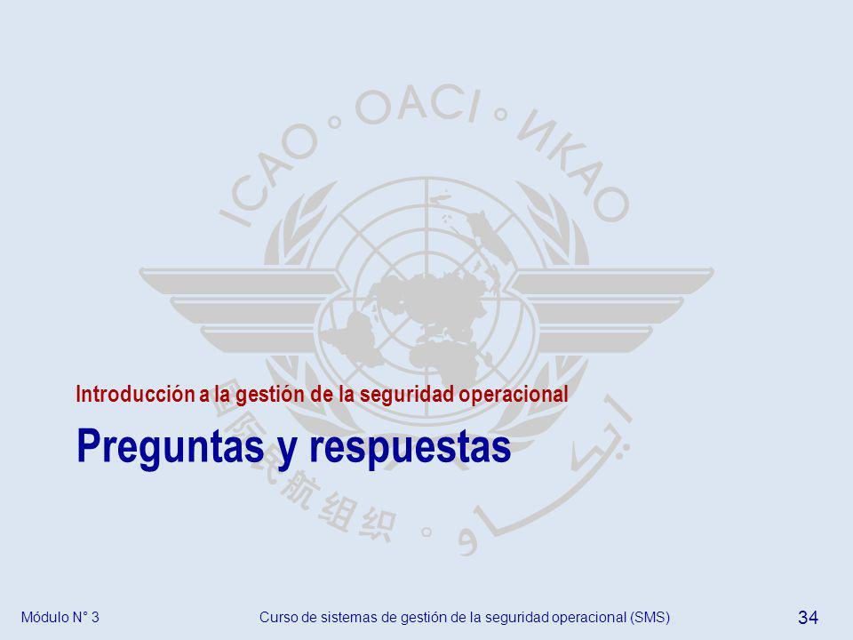 Curso de sistemas de gestión de la seguridad operacional (SMS) 34 Módulo N° 3 Preguntas y respuestas Introducción a la gestión de la seguridad operaci