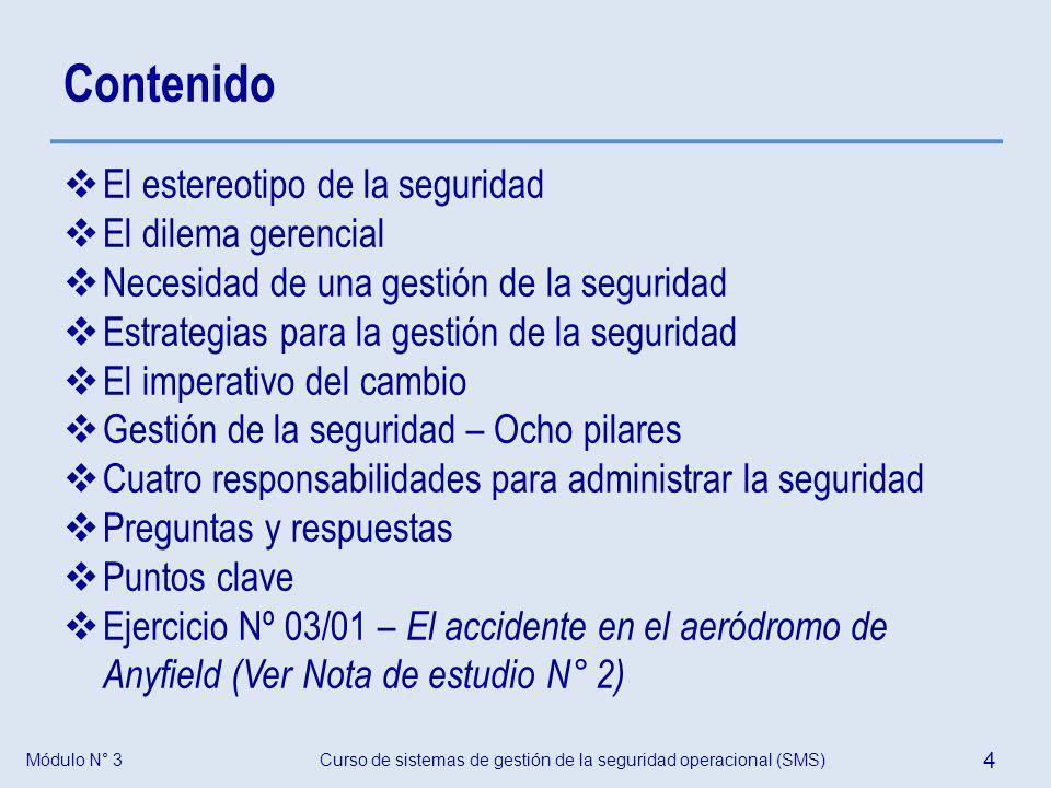 Módulo N° 3Curso de sistemas de gestión de la seguridad operacional (SMS) 4 Contenido El estereotipo de la seguridad El dilema gerencial Necesidad de