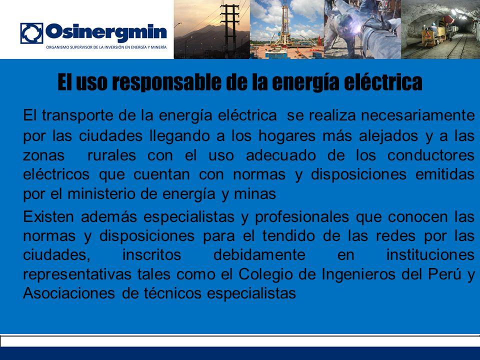 El uso responsable de la energía eléctrica El transporte de la energía eléctrica se realiza necesariamente por las ciudades llegando a los hogares más